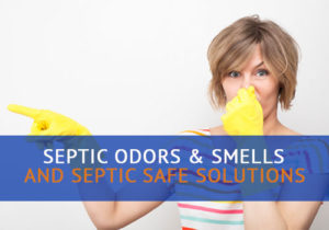 Septic Odors & Smells and Septic Safe Solutions