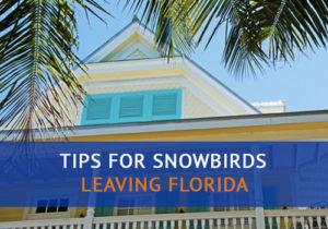 Tips for Snowbirds Leaving Florida
