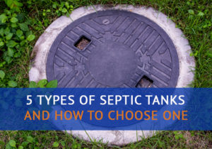 5 Types of Septic Tanks | Advanced Septic Services