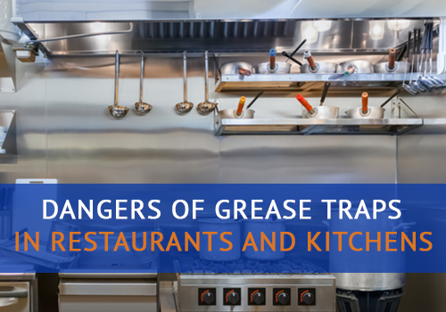 Dangers of Grease Traps