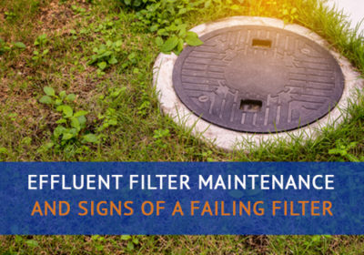 Effluent Filter Maintenance & Signs of a Failing Filter