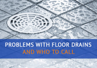 Common Problems with Floor Drains & Who to Call