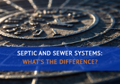 Septic and Sewer Systems: What's the Difference?