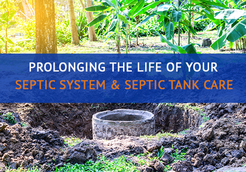 Prolonging the Life of Your Septic System & Septic Tank Care